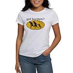 Got Borders? Anti Illegals Women's T-Shirt