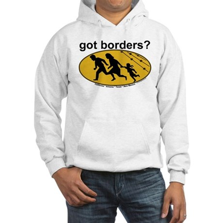 Got Borders? Anti Illegals Hooded Sweatshirt