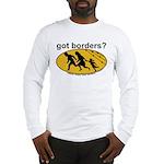 Got Borders? Anti Illegals Long Sleeve T-Shirt