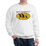 Got Borders? Anti Illegals Sweatshirt