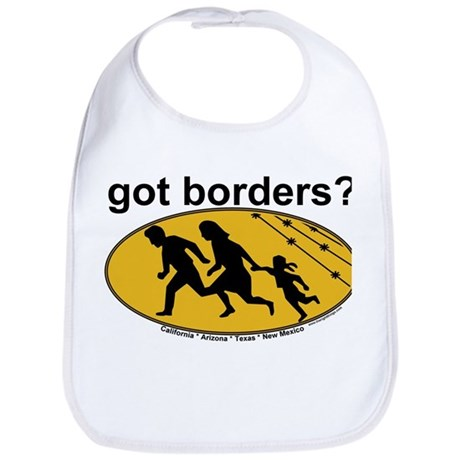 Got Borders? Anti Illegals Bib
