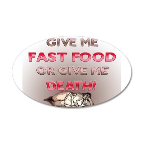 Give me Fast Food or Give Me 35x21 Oval Wall Decal
