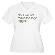 No, I will not make the logo bigger. T-Shirt