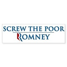 Anti Romney Screw The Poor Bumper Sticker