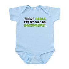 These FOOLS Put My Cape On BACKWARDS Infant Bodysu