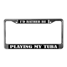 Rather Be Playing My Tuba License Frame