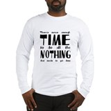 Never enough time to do nothing Long Sleeve T-Shir