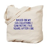 Based on calculations retire Tote Bag