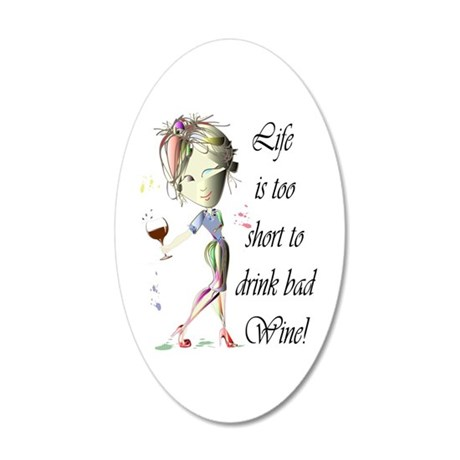Life is too short to drink bad Wine! 35x21 Oval Wa