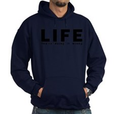 LIFE - You're doing it wrong Hoodie