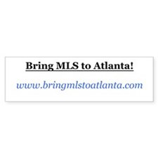 Bring MLS to Atlanta! Bumper Bumper Sticker