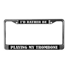 Rather Be Playing My Trombone License Frame