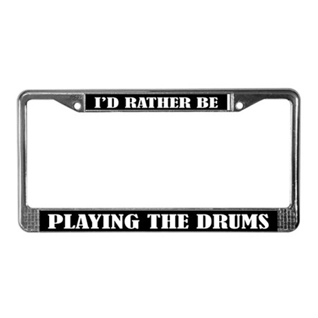 Rather Be Playing Drums License Plate Frame