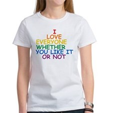 I love Everyone Whether You Like it Or Not Tee