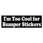 Im Too Cool for Bumper Stickers Sticker (Bumper)