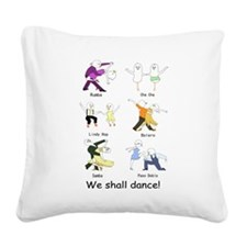 We shall dance! Square Canvas Pillow