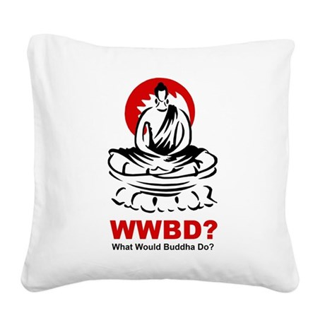 What Would Buddha Do? Square Canvas Pillow