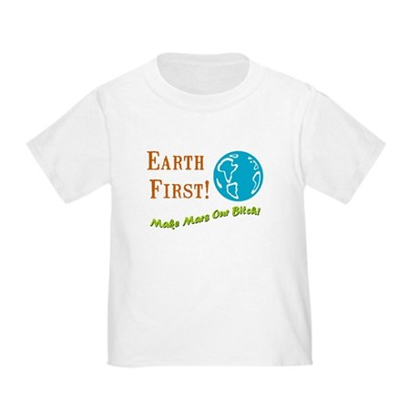 Earth First Toddler T-Shirt