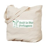 Golf Is For Swingers Tote Bag