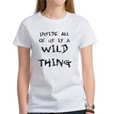 Inside all of us is a wild thing Tee