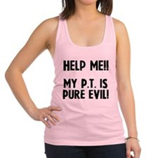 help-me-my-pt-is-pure-evil.png Racerback Tank Top