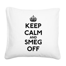 Keep Calm And Smeg Off Square Canvas Pillow