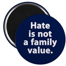 "Hate is not a family value 2.25"" Magnet (10 p"