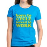 Born To Cycle Forced To Work Tee