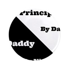 "Principal by day Daddy by night 3.5"" Button"