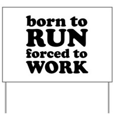 Born To Run Forced To Work Yard Sign