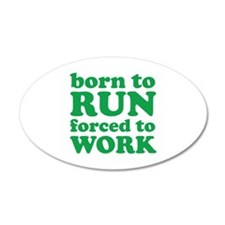Born To Run Forced To Work 38.5 x 24.5 Oval Wall P