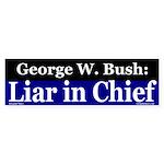 Bush: Liar in Chief Bumper Sticker