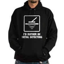 I'd Rather Be Metal Detecting Hoodie