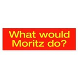 What Would Moritz Do? Bumper Bumper Sticker