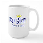 ¡Aquí estoy! copy.png Large Mug