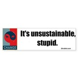 Its unsustainable stupid Bumper Sticker
