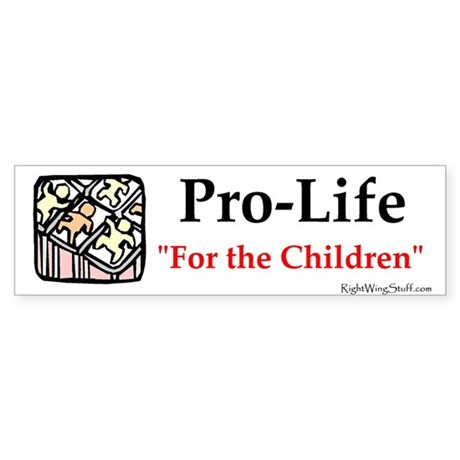 Pro-Life for the children Bumper Sticker