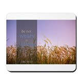 LDS Quotes- Be not weary in well-doing Mousepad