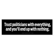 Trust Politicians With Everything Bumper Sticker