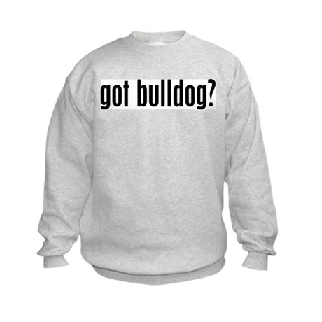 Got Bulldog? Kids Sweatshirt