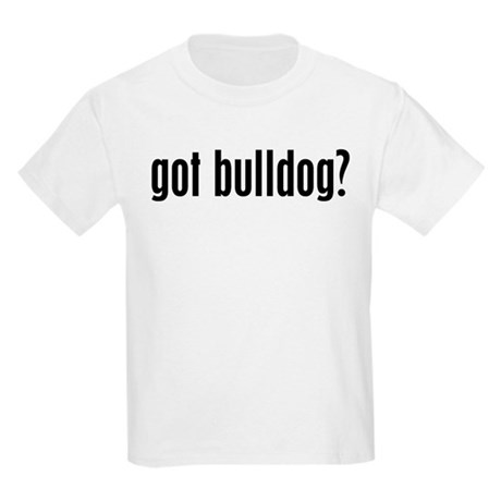 Got Bulldog? Kids T-Shirt