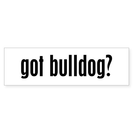 Got Bulldog? Bumper Sticker
