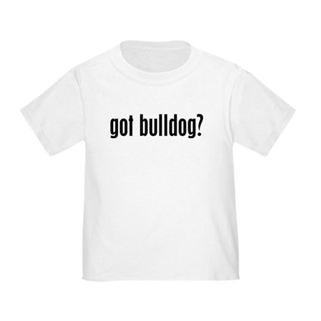 Got Bulldog? Toddler T-Shirt