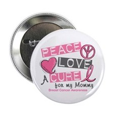 """Peace Love A Cure For Breast Cancer 2.25"""" Button ("""