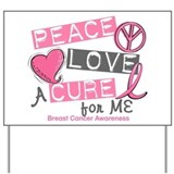 Peace Love A Cure For Breast Cancer Yard Sign