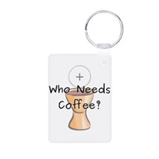 Who Needs Coffee? Keychains