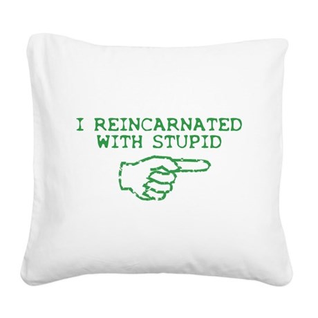 Reincarnated With Stupid Square Canvas Pillow