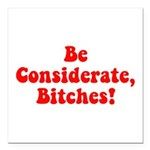Be Considerate! Square Car Magnet 3
