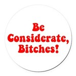 Be Considerate! Round Car Magnet