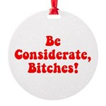 Be Considerate! Round Ornament